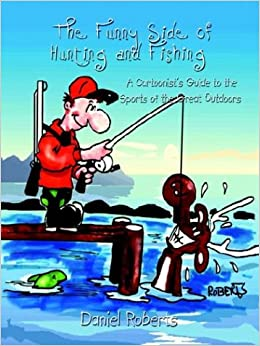 The Funny Side of Hunting and Fishing: A Cartoonist's Guide to the