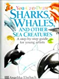 Sharks, Whales, and Other Sea Creatures (You Can Draw (Publications Intl))
