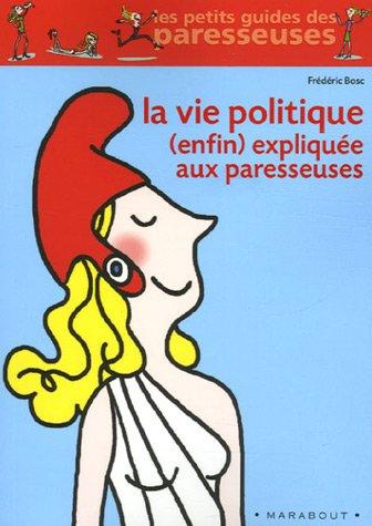 La vie politique (enfin) expliquée aux paresseuses
