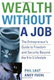 Wealth Without a Job: The Entrepreneur's Guide to Freedom and Security Beyond the 9 to 5 Lifestyle (Business) by Phil Laut (30-Aug-2004) Hardcover
