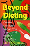 img - for Beyond Dieting: Create the Body Image You Want, and Keep It That Way book / textbook / text book