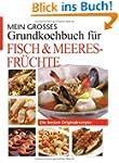 Mein gro�es Grundkochbuch f�r Fisch u...