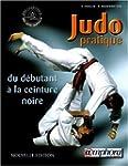 Judo pratique : Du d�butant � la cein...