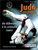 Judo pratique : Du d�butant � la ceinture noire