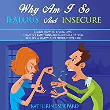Why Am I So Jealous and Insecure (       UNABRIDGED) by Katherine Shepard Narrated by Jim D. Dunston