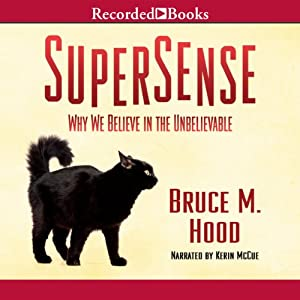 SuperSense: Why We Believe in the Unbelievable | [Bruce M. Hood]