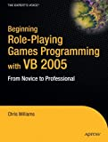 Beginning Role Playing Games Programming with VB 2005: From Novice to Professional