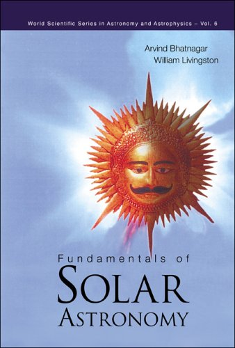 Fundamentals Of Solar Astronomy (World Scientific Series In Astronomy And Astrophysics)