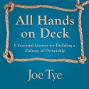 All Hands on Deck: 8 Essential Lessons for Building a Culture of Ownership (       UNABRIDGED) by Joe Tye Narrated by Joel Richards