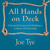 All Hands on Deck: 8 Essential Lessons for Building a Culture of Ownership | [Joe Tye]