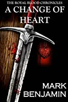 A Change Of Heart (The Royal Blood Chronicles Book 1)