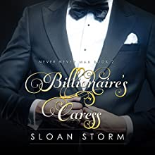 Billionaire's Caress: Never Never Man Series, Book 2 (       UNABRIDGED) by Sloan Storm Narrated by Felicia Faraday