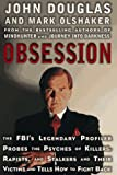 Obsession: The FBI's Legendary Profiler Probes the Psyches of Killers, Rapists and Stalkers and Their Victims and Tells How to Fight Back (0684845601) by John E. Douglas