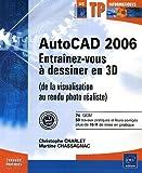 echange, troc Martine Chassagnac, Christophe Charlet - AutoCAD 2006 : Entraînez-vous à dessiner en 3D (de la visualisation au rendu photo réaliste)