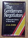 THE GENTLEMEN NEGOTIATORS: A Diplomatic History of World War I