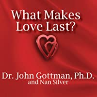 What Makes Love Last?: How to Build Trust and Avoid Betrayal (       UNABRIDGED) by John M. Gottman, Nan Silver Narrated by Peter Berkrot
