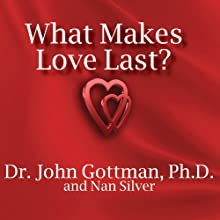 What Makes Love Last?: How to Build Trust and Avoid Betrayal Audiobook by John M. Gottman, Nan Silver Narrated by Peter Berkrot