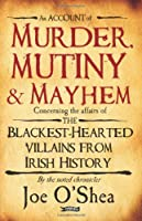 Murder, Mutiny and Mayhem: The Blackest-Hearted Villains from Irish History
