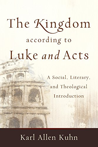 The Kingdom According to Luke and Acts: A Social, Literary, and Theological Introduction