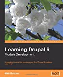 Image of Learning Drupal 6 Module Development: A practical tutorial for creating your first Drupal 6 modules with PHP