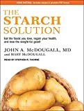 img - for The Starch Solution: Eat the Foods You Love, Regain Your Health, and Lose the Weight for Good! book / textbook / text book