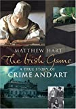 img - for The Irish Game: A True Story of Crime and Art book / textbook / text book