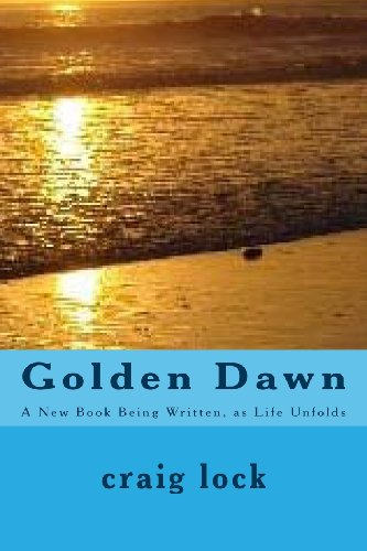 Golden Dawn: A New Book Being Written, as Life Unfolds: craig lock: 9781494359256: Amazon.com: Books