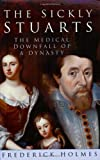 img - for The Sickly Stuarts: The Medical Downfall of a Dynasty book / textbook / text book