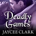 Deadly Games: Kinncaid Brothers Series, Book 4 Audiobook by Jaycee Clark Narrated by Johanna Parker