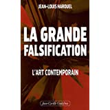 La grande falsification : L&#39;art contemporainpar Jean-Louis Harouel
