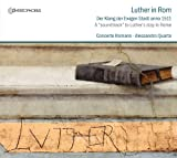 Concerto Romano Luther in Rome 1511: The Sounds of the Eternal City in 1511: Music in Churches, Palaces & Alleyways
