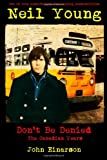 Neil Young: Dont Be Denied: The Canadian Years
