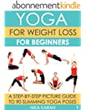 Yoga For Weight Loss For Beginners: A Step-By-Step Picture Guide To 90 Slimming Yoga Poses (English Edition)