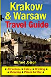 Richard Joseph Krakow & Warsaw Travel Guide: Attractions, Eating, Drinking, Shopping & Places To Stay