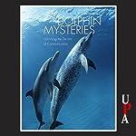 Dolphin Mysteries: Unlocking the Secrets of Communication | Kathleen M. Dudzinski,Toni Frohoff