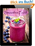 Smoothie Food: 60 leckere Rezeptideen...