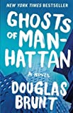 Ghosts of Manhattan: A Novel by Brunt, Douglas (10/2/2012)