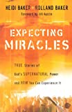 Expecting Miracles: True Stories of Gods Supernatural Power and How You Can Experience It