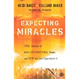 Expecting Miracles: True Stories of God's Supernatural Power and How You Can Experience It ~ Heidi Baker