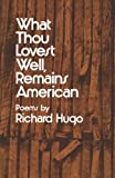 Hugo What Thou Lovest Well Remains American (Paper) (0393044173) by Hugo, Richard