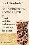 Das vergessene K�nigreich: Israel und die verborgenen Urspr�nge der Bibel
