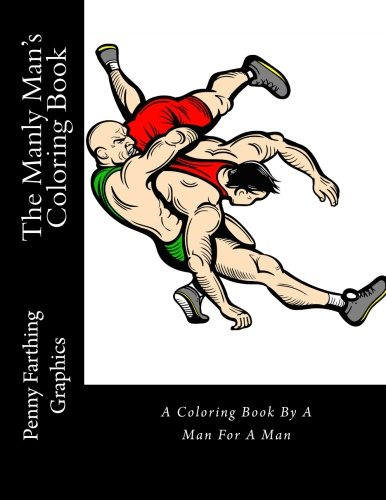 The Manly Man's Coloring Book: A Coloring Book By A Man For A Man PDF
