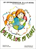 Love Me, Love My Planet: An Environmental P.L.A.Y.Book for the Whole Family