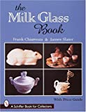 The Milk Glass Book (Schiffer Book for Collectors)