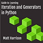 Guide to: Learning Iteration and Generators in Python | Matt Harrison