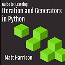 Guide to: Learning Iteration and Generators in Python (       UNABRIDGED) by Matt Harrison Narrated by John Edmondson