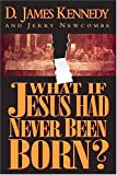 What If Jesus Had Never Been Born? The Positive Impact of Christianity in History (0785265775) by D. James Kennedy