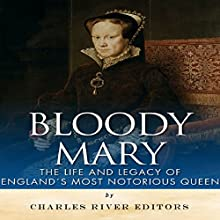 Bloody Mary: The Life and Legacy of England's Most Notorious Queen (       UNABRIDGED) by Charles River Editors Narrated by Patte Shaughnessy