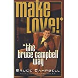 Make Love the Bruce Campbell Way ~ Bruce Campbell