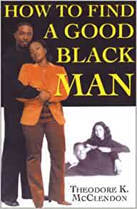 How to Find a Good Black Man: Theodore McClendon